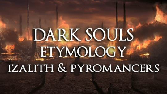 Dark Souls Etymology Analysis: Izalith and the Names of Pyromancers