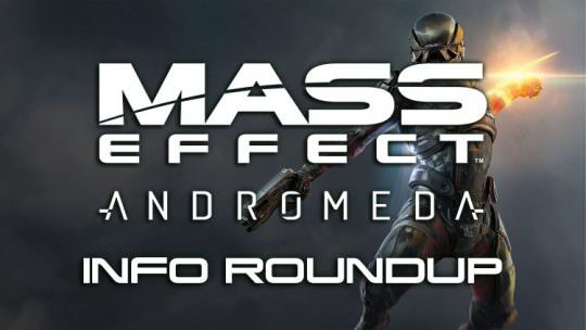 Mass Effect Andromeda Gameplay Information Roundup