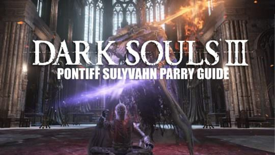 Dark Souls 3: Pontiff Sulyvahn Ultimate Parry Guide