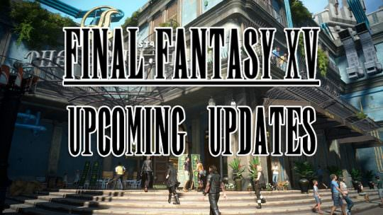 Final Fantasy XV Previews Upcoming Updates