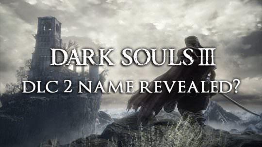 Rumor: Data Miner Claims Dark Souls 3 DLC 2 Name Revealed