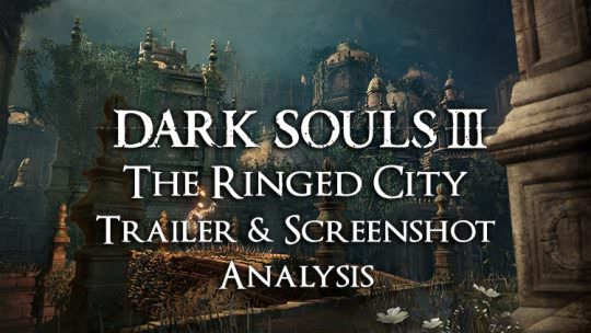 Dark Souls 3: The Ringed City Trailer & Screenshot Analysis