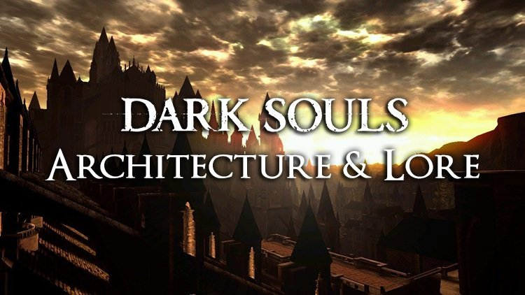 Dark Souls Architecture: How the Real World Influences the Game's Locations & Lore
