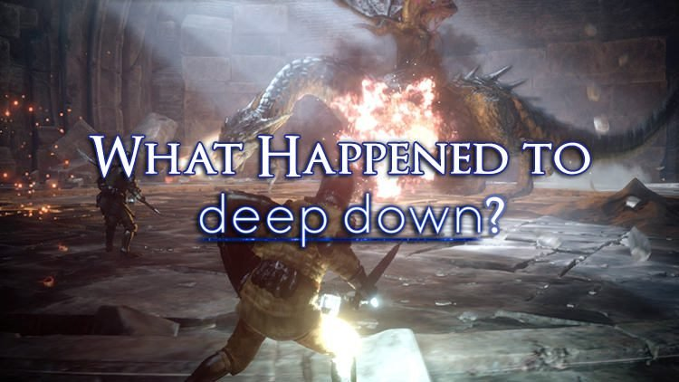 What Happened To Deep Down?