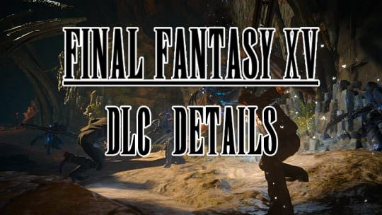 Final Fantasy XV Upcoming DLC Dated & Detailed: Booster Pack, Episode Gladiolus & Episode Prompto