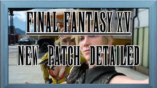 Final Fantasy XV's Upcoming Patch Dated & Detailed, Adds Self Photography Feature