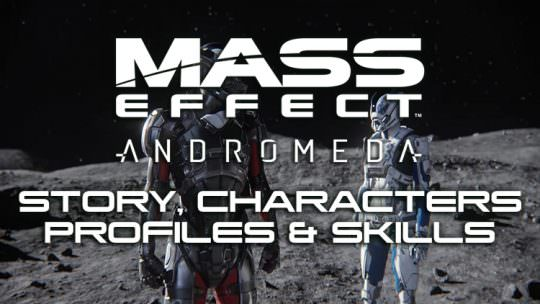 Mass Effect Andromeda: Everything We Know About the Story, Characters, Profiles & Skills