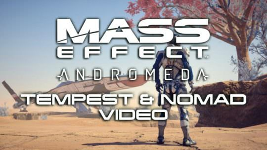 Mass Effect Andromeda Initiative Releases New Video That Explores the Versatile Tempest & Rugged Nomad