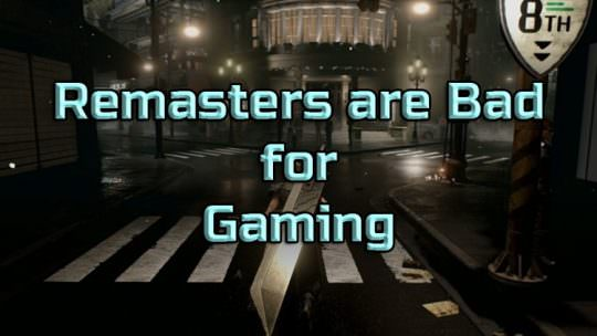 Remasters Are Bad For Gaming: Here Is Why