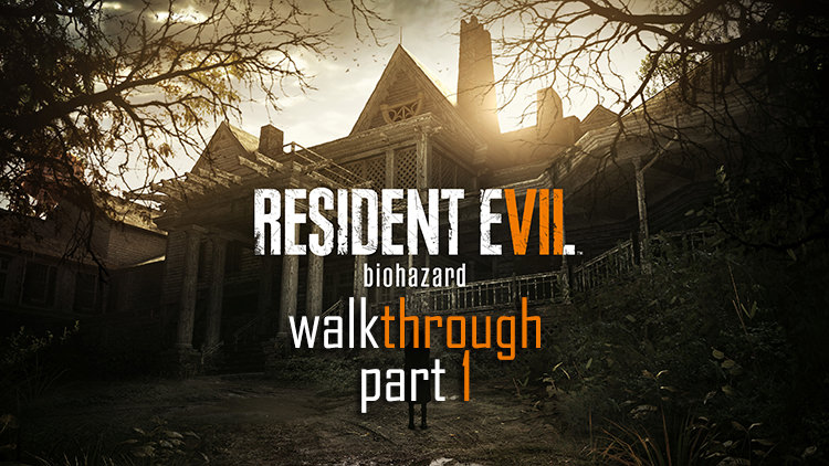 Resident Evil 7: Biohazard Walkthrough Guide Part 1: Items, Weapons, Puzzles, Bosses & More