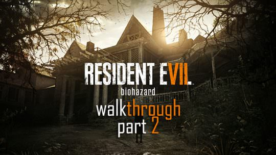 Resident Evil 7: Biohazard Walkthrough Guide Part 2: Items, Weapons, Puzzles, Bosses & More