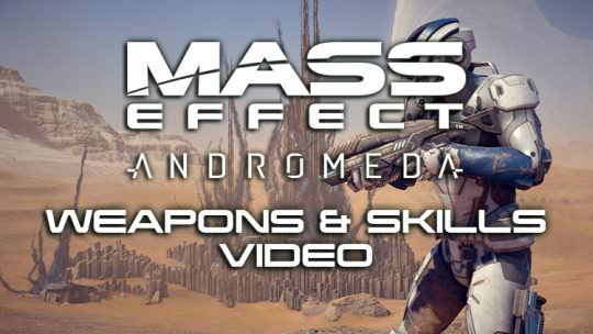 Mass Effect Andromeda Releases New Gameplay Video on Weapons & Skills