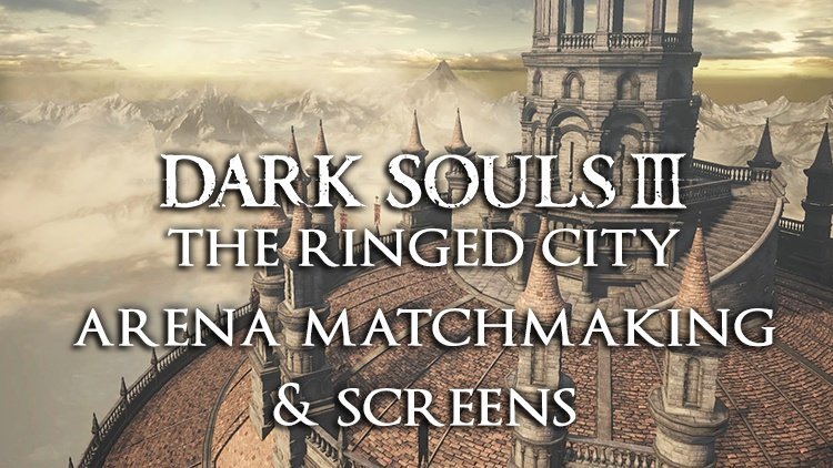 Dark Souls 3: The Ringed City New Info: Arena Password Matchmaking, Screenshots, Videos and PvE Info!