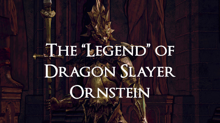 "The ""Legend"" of Dragonslayer Ornstein"