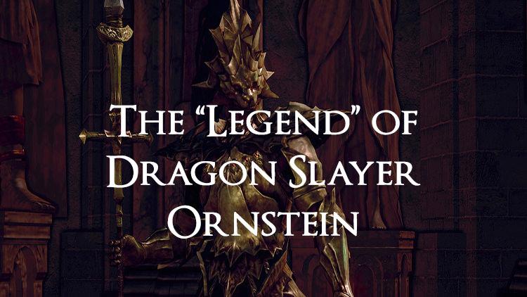 """The """"Legend"""" of Dragonslayer Ornstein"""