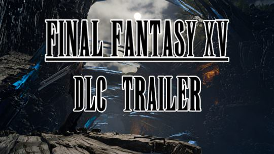 Final Fantasy XV Episode Gladiolus DLC Trailer Released