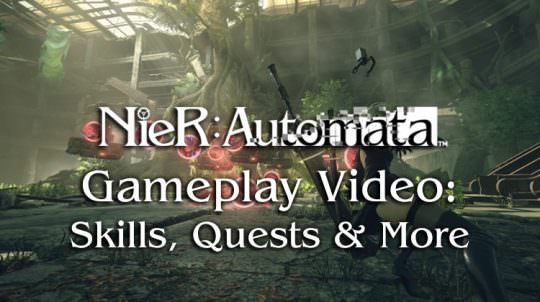 NieR: Automata 27 Minutes of Gameplay Video: Quests, PODS, Skills, Death & More