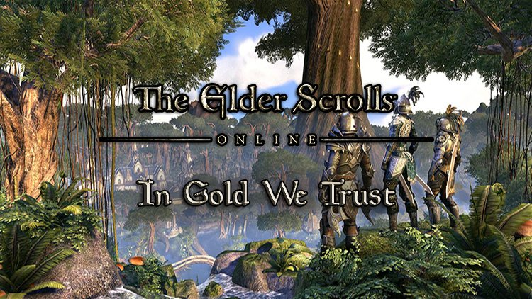 Elder Scrolls Online: In Gold We Trust (A One Tamriel Economics Lesson)