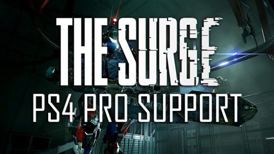 The Surge Goes Gold, Details PS4 Pro Support