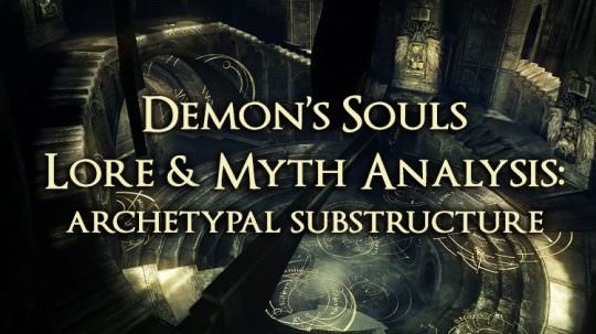 Demon's Souls Lore & Myth Analysis: Archetypal Substructure