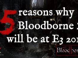 5 Reasons Bloodborne 2 Will Be At E3 2017