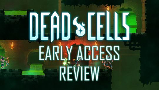 Dead Cells Early Access Review – Love The Pain
