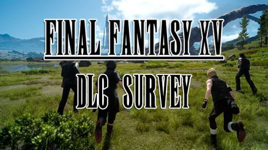 Final Fantasy XV New Update Out Today, Includes Survey On Future DLC Content