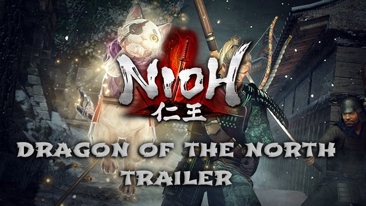 Nioh Releases New Dragon of the North Gameplay Trailer