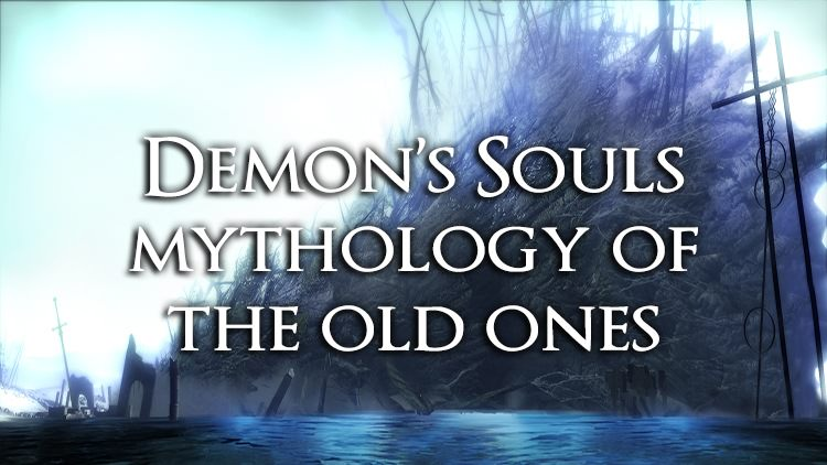 Demon's Souls: Mythology of the Old One