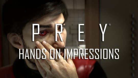 Prey Demo Hands On: Bioshockingly Similar