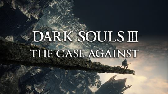 Dark Souls 3: The Case Against