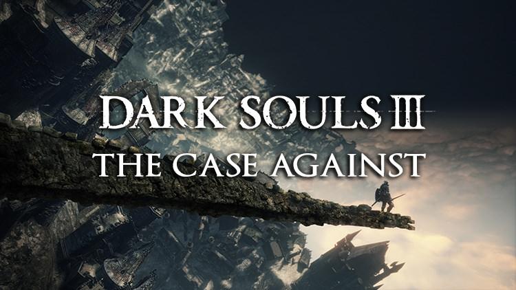 Dark Souls 3: The Case Against