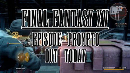 Final Fantasy XV Episode Prompto DLC Out Today, Includes Teaser Trailer for December's Episode Ignis