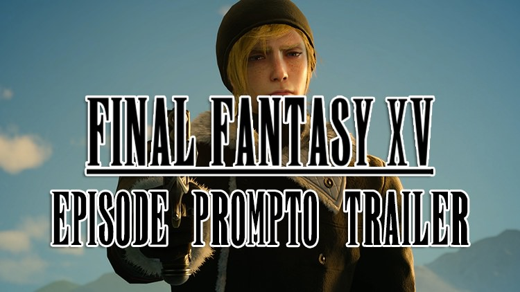 Final Fantasy XV: Episode Prompto Official DLC Trailer Released by Square Enix