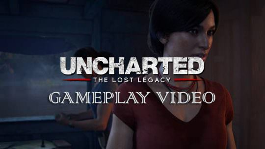 New Uncharted: The Lost Legacy Gameplay Video: 9 Minutes of Exploration, Stealth and Combat