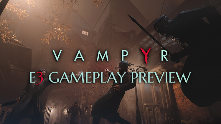 Vampyr Gameplay E3 2017: New Look at the Game's Combat, Choices, NPCs & More