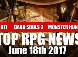 Top RPG News of the Week: E3 2017, Dark Souls 3, Monster Hunter World & More