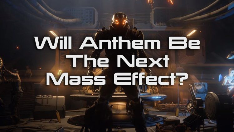 Anthem – Will It Be the New Mass Effect Series?