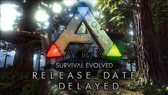 Ark: Survival Evolved Release Date Delayed