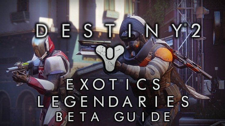 Destiny 2 Beta: Exotic and Legendary Weapons & Armor and How To Get Them Guide