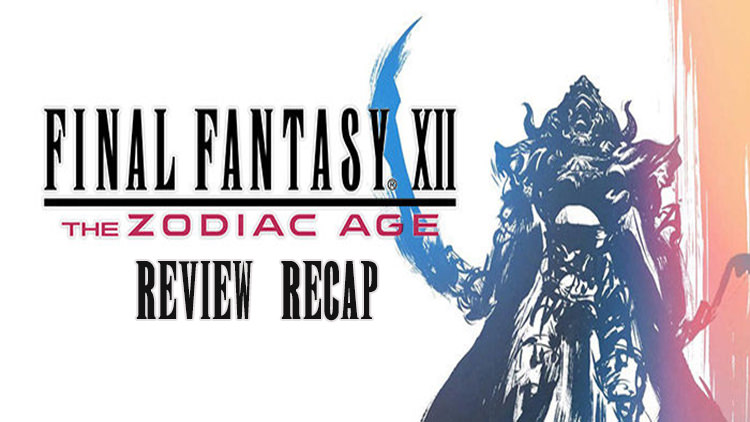 Final Fantasy XII: The Zodiac Age Review Recap