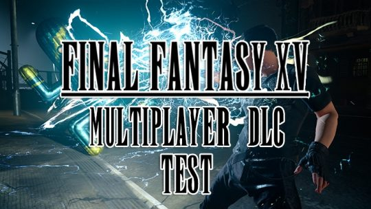 Final Fantasy XV Comrades Multiplayer DLC Online Test Coming In August