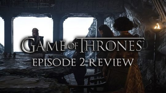 Game of Thrones Season 7 Episode 2 Stormborn Review – Daenerys Is Becoming A True Ruler
