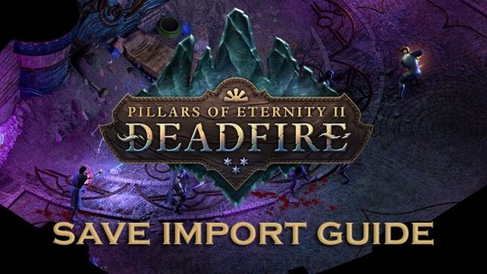 Pillars of Eternity 2: Deadfire – Import Your Save and Character Guide