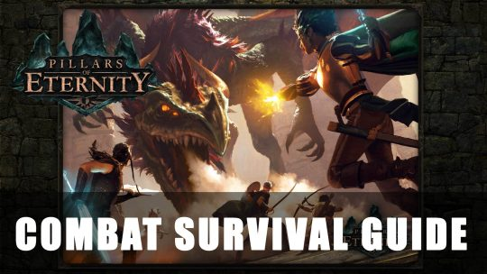 Pillars of Eternity Combat Guide – Surviving A Battle Of Wits