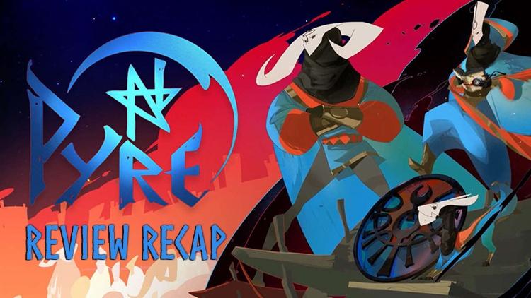 Pyre Review Recap