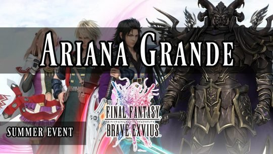 Final Fantasy: Brave Exvius, Celebrity Ariana Grande, Joins The Battle Once More