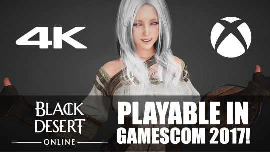 "MMORPG ""Black Desert Online"" Will Be Playable in ""True 4K"" at Gamescon 2017!"