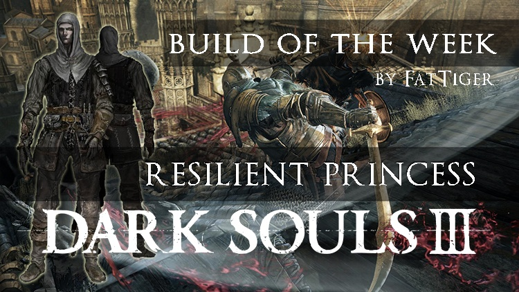 Dark Souls 3 Build of the Week: The Resilient Princess