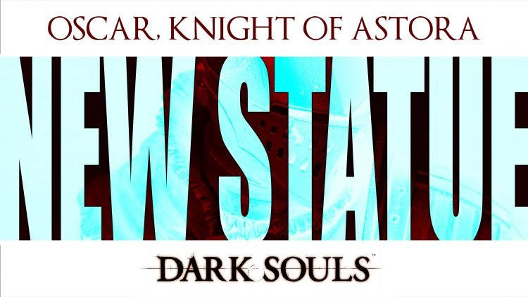 New Dark Souls Statuette of 'Oscar, Knight of Astora' from GECCO